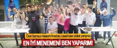Özel Samsun Atakent Anadolu Lisesi'nden iddialı yarışma, En iyi menemeni ben yaparım!