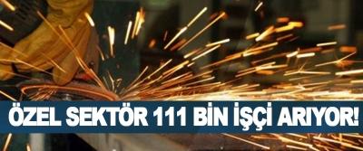 Özel sektör 111 bin işçi arıyor!