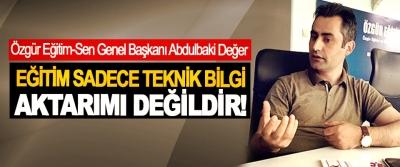 Özgür Eğitim-Sen Genel Başkanı Abdulbaki Değer: Eğitim sadece teknik bilgi aktarımı değildir!