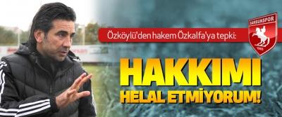 Özköylü'den hakem Özkalfa'ya tepki: Hakkımı Helal Etmiyorum!