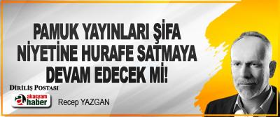 Pamuk Yayınları Şifa Niyetine Hurafe Satmaya Devam Edecek mi!