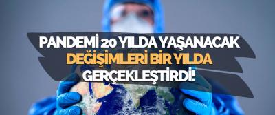 Pandemi 20 Yılda Yaşanacak Değişimleri Bir Yılda Gerçekleştirdi!