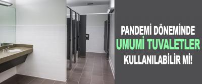 Pandemi döneminde umumi tuvaletler kullanılabilir mi!