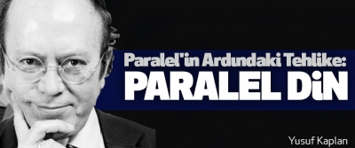 Paralel'in Ardındaki Tehlike: Paralel Din