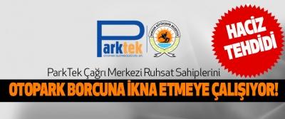 ParkTek Çağrı Merkezi Ruhsat Sahiplerini Otopark Borcuna İkna Etmeye Çalışıyor!