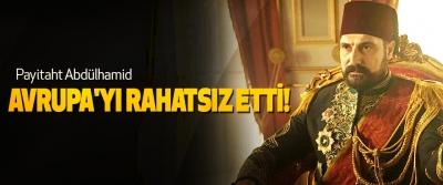 Payitaht Abdülhamid Avrupa'yı Rahatsız Etti!