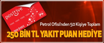 Petrol Ofisi'nden 50 Kişiye Toplam 250 bin tl yakıt puan hediye