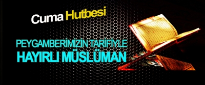 Peygamberimizin Tarifiyle Hayırlı Müslüman
