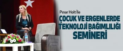 Pınar Holt İle Çocuk Ve Ergenlerde Teknoloji Bağımlılığı Semineri
