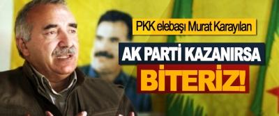 PKK elebaşı Murat Karayılan; Ak Parti kazanırsa biteriz!