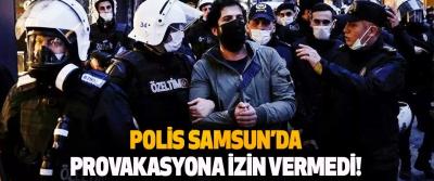 Polis Samsun'da Provakasyona İzin Vermedi!
