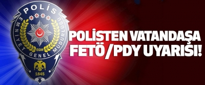 Polisten vatandaşa fetö/pdy uyarısı!