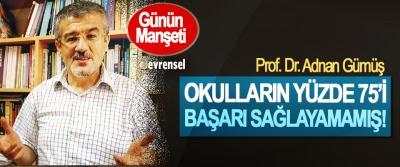 Prof. Dr. Adnan Gümüş: Okulların yüzde 75'i başarı sağlayamamış!