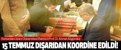 Prof. Dr. Ahmet Akgündüz, 15 Temmuz Dışarıdan Koordine Edildi!