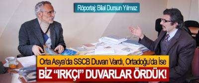 """Prof. Dr. Bahattin Akşit: Orta Asya'da SSCB Duvarı Vardı, Ortadoğu'da İse Biz """"ırkçı"""" duvarlar ördük!"""