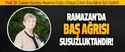 Prof. Dr. Canan Karatay Ramazan için uyardı