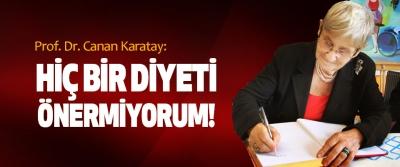 Prof. Dr. Canan Karatay: Hiç bir diyeti önermiyorum!