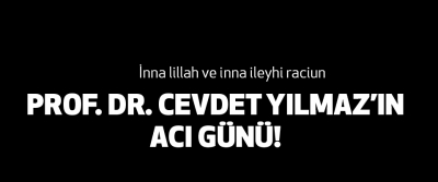 Prof. Dr. Cevdet Yılmaz'ın Acı Günü!