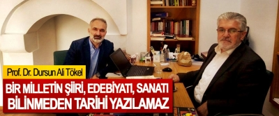 Prof. Dr. Dursun Ali Tökel: Bir Milletin Şiiri, Edebiyatı, Sanatı Bilinmeden Tarihi Yazılamaz