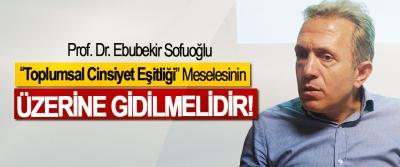 """Prof. Dr. Ebubekir Sofuoğlu: """"Toplumsal Cinsiyet Eşitliği"""" Meselesinin Üzerine Gidilmelidir"""