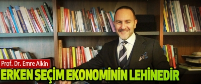 Prof. Dr. Emre Alkin: Erken Seçim Ekonominin Lehinedir