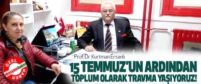 Prof. Dr. Kurtman Ersanlı, 15 Temmuz'un Ardından Toplum Olarak Travma Yaşıyoruz!