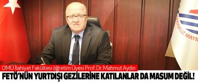 Prof. Dr. Mahmut Aydın; Fetö'nün yurtdışı gezilerine katılanlar da masum değil!