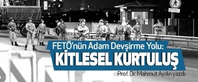 Prof. Dr. Mahmut Aydın yazdı: FETÖ'nün Adam Devşirme Yolu: Kitlesel Kurtuluş