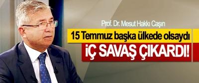 Prof. Dr. Mesut Hakkı Caşın:15 Temmuz başka ülkede olsaydı İç Savaş Çıkardı!