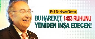 Prof. Dr. Nevzat Tarhan; Bu hareket,1453 ruhunu yeniden inşa edecek!