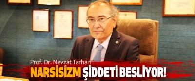 Prof. Dr. Nevzat Tarhan Narsisizm Şiddeti Besliyor!
