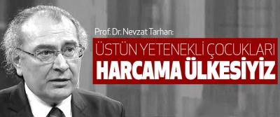 Prof. Dr. Nevzat Tarhan: Üstün Yetenekli Çocukları Harcama Ülkesiyiz