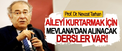 Prof. Dr. Nevzat Tarhan: Aileyi Kurtarmak İçin Mevlana'dan Alınacak Dersler Var!