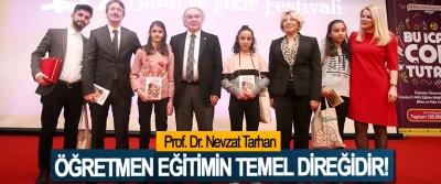 Prof. Dr. Nevzat Tarhan: Öğretmen eğitimin temel direğidir!