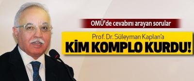 Prof. Dr. Süleyman Kaplan'a Kim Komplo Kurdu!