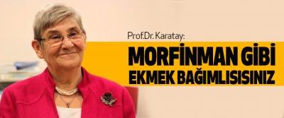 Prof.Dr. Karatay: Morfinman Gibi Ekmek Bağımlısısınız
