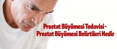 Prostat Büyümesi Tedavisi - Prostat Büyümesi Belirtileri Nedir