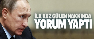 Putin İlk Kez Gülen Hakkında Yorum Yaptı