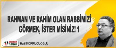 Rahman ve Rahim Olan Rabbimizi Görmek, İster Misiniz! 1