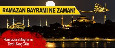 Ramazan Bayramı Ne Zaman!