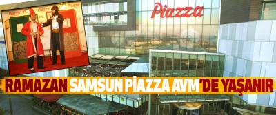 Ramazan Samsun Piazza Avm'de Yaşanır