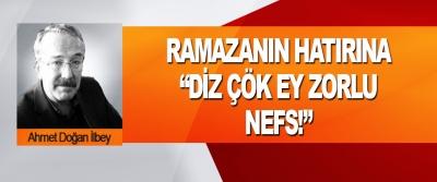 """Ramazanın Hatırına """"Diz Çök Ey Zorlu Nefs!"""""""
