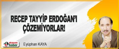 Recep Tayyip Erdoğan'ı Çözemiyorlar!