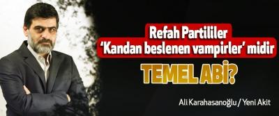 Refah Partililer 'Kandan beslenen vampirler' midir Temel Abi?