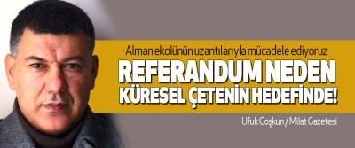 Referandum neden küresel çetenin hedefinde!