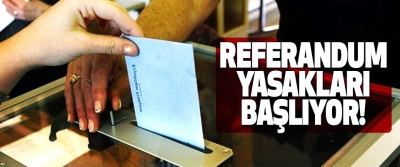 Referandum yasakları başlıyor!