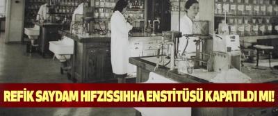 Refik Saydam Hıfzıssıhha Enstitüsü Kapatıldı mı!