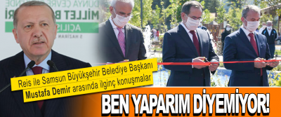 Reis ile Samsun Büyükşehir Belediye Başkanı Mustafa Demir arasında ilginç konuşmalar