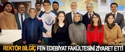 Rektör Bilgiç Fen Edebiyat Fakültesini Ziyaret Etti