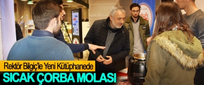 Rektör Bilgiç'le Yeni Kütüphanede Sıcak Çorba Molası